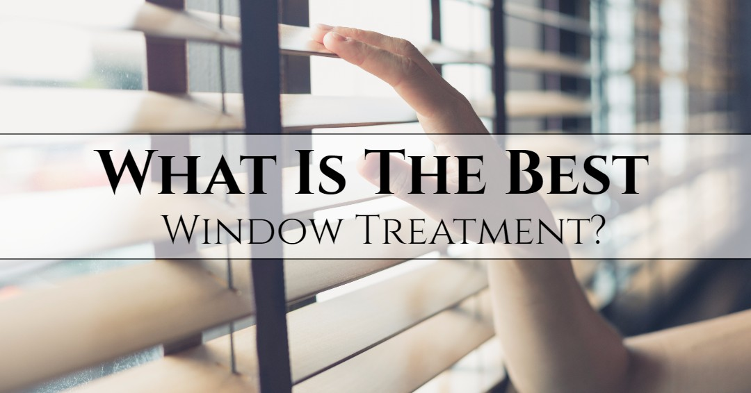 What Is The Best Window Treatment Coverings In Socal Today Products Management Inc